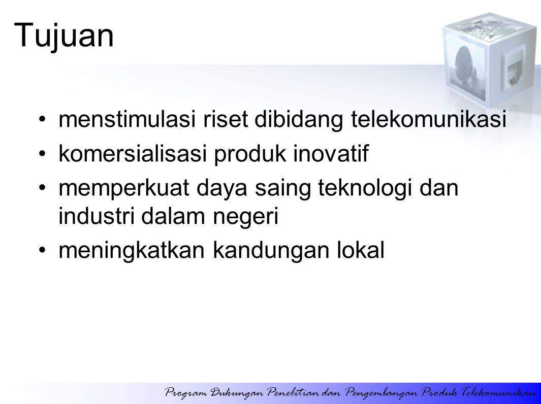 Tujuan menstimulasi riset dibidang telekomunikasi komersialisasi produk inovatif memperkuat daya saing teknologi dan industri dalam negeri meningkatka