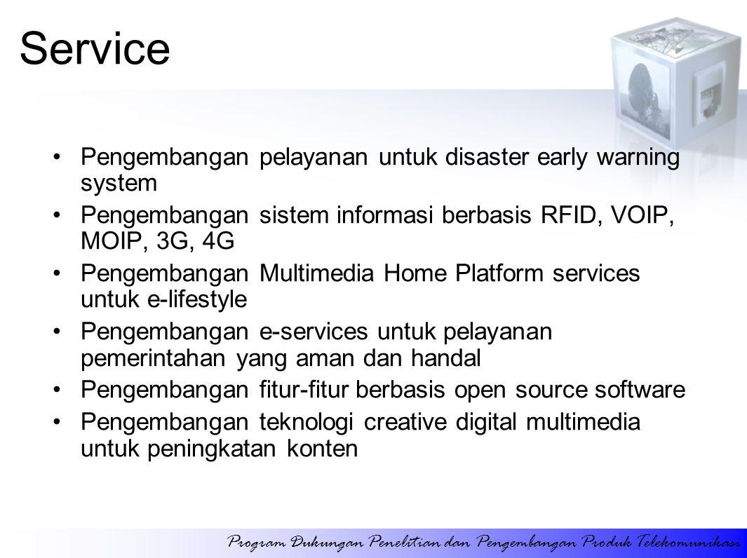 Service Pengembangan pelayanan untuk disaster early warning system Pengembangan sistem informasi berbasis RFID, VOIP, MOIP, 3G, 4G Pengembangan Multim