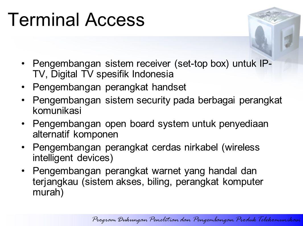 Terminal Access Pengembangan sistem receiver (set-top box) untuk IP- TV, Digital TV spesifik Indonesia Pengembangan perangkat handset Pengembangan sis