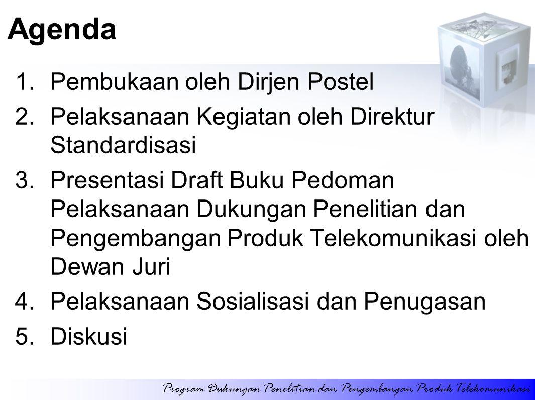 Agenda 1.Pembukaan oleh Dirjen Postel 2.Pelaksanaan Kegiatan oleh Direktur Standardisasi 3.Presentasi Draft Buku Pedoman Pelaksanaan Dukungan Peneliti