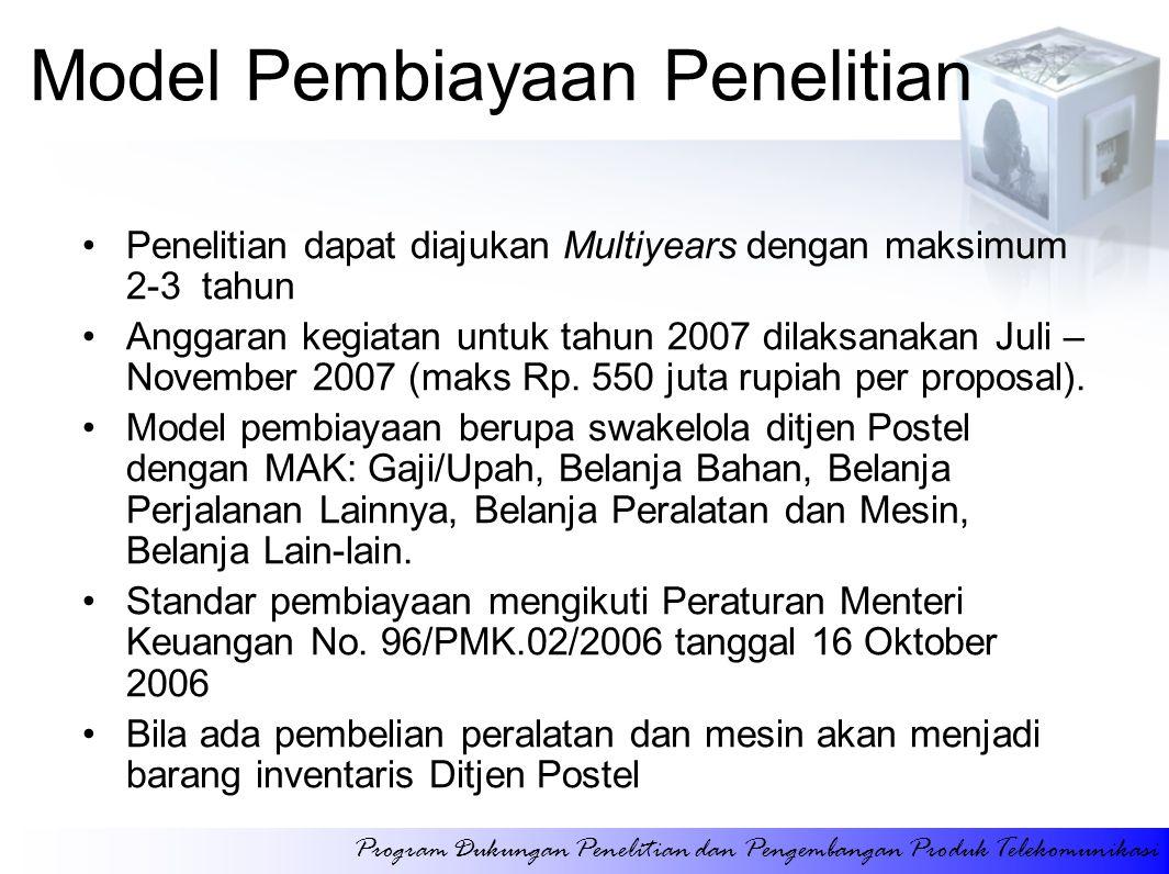 Model Pembiayaan Penelitian Penelitian dapat diajukan Multiyears dengan maksimum 2-3 tahun Anggaran kegiatan untuk tahun 2007 dilaksanakan Juli – November 2007 (maks Rp.