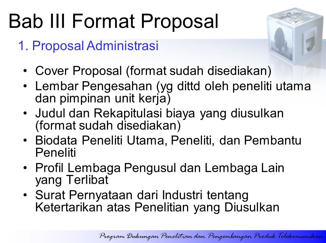 Bab III Format Proposal Cover Proposal (format sudah disediakan) Lembar Pengesahan (yg dittd oleh peneliti utama dan pimpinan unit kerja) Judul dan Re
