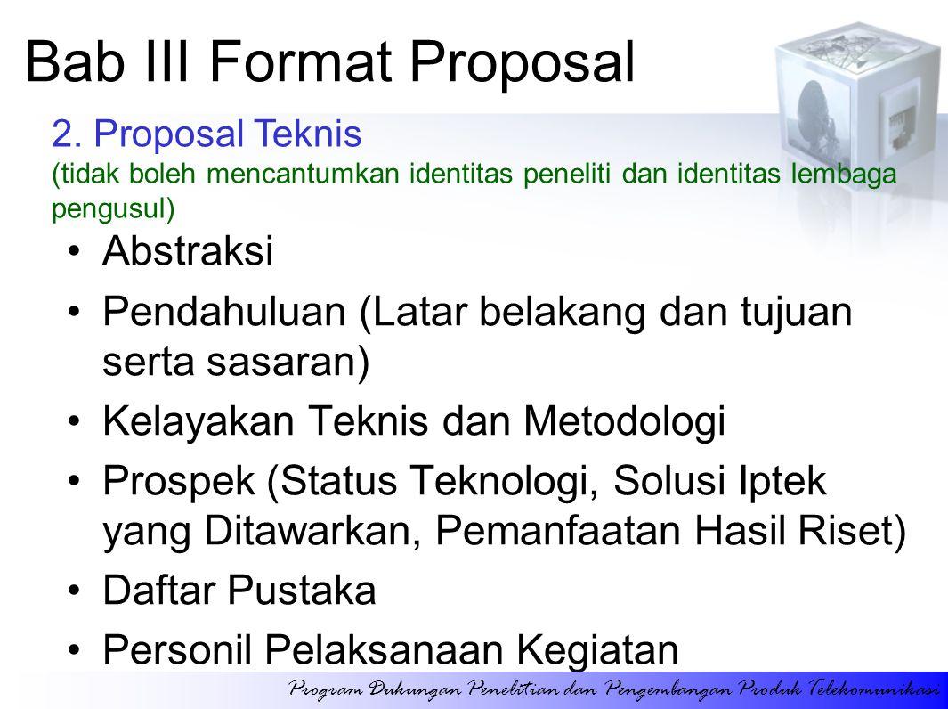 Bab III Format Proposal Abstraksi Pendahuluan (Latar belakang dan tujuan serta sasaran) Kelayakan Teknis dan Metodologi Prospek (Status Teknologi, Sol