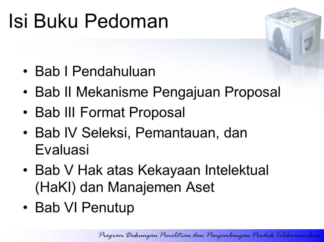 Isi Buku Pedoman Bab I Pendahuluan Bab II Mekanisme Pengajuan Proposal Bab III Format Proposal Bab IV Seleksi, Pemantauan, dan Evaluasi Bab V Hak atas
