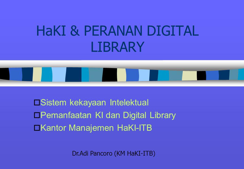 HaKI & PERANAN DIGITAL LIBRARY o Sistem kekayaan Intelektual o Pemanfaatan KI dan Digital Library o Kantor Manajemen HaKI-ITB Dr.Adi Pancoro (KM HaKI-ITB)