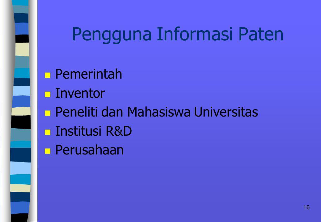 16 Pengguna Informasi Paten n Pemerintah n Inventor n Peneliti dan Mahasiswa Universitas n Institusi R&D n Perusahaan
