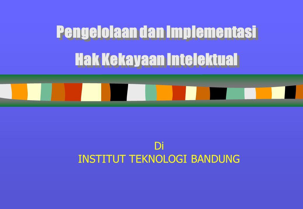 Di INSTITUT TEKNOLOGI BANDUNG Pengelolaan dan Implementasi Hak Kekayaan Intelektual Pengelolaan dan Implementasi Hak Kekayaan Intelektual