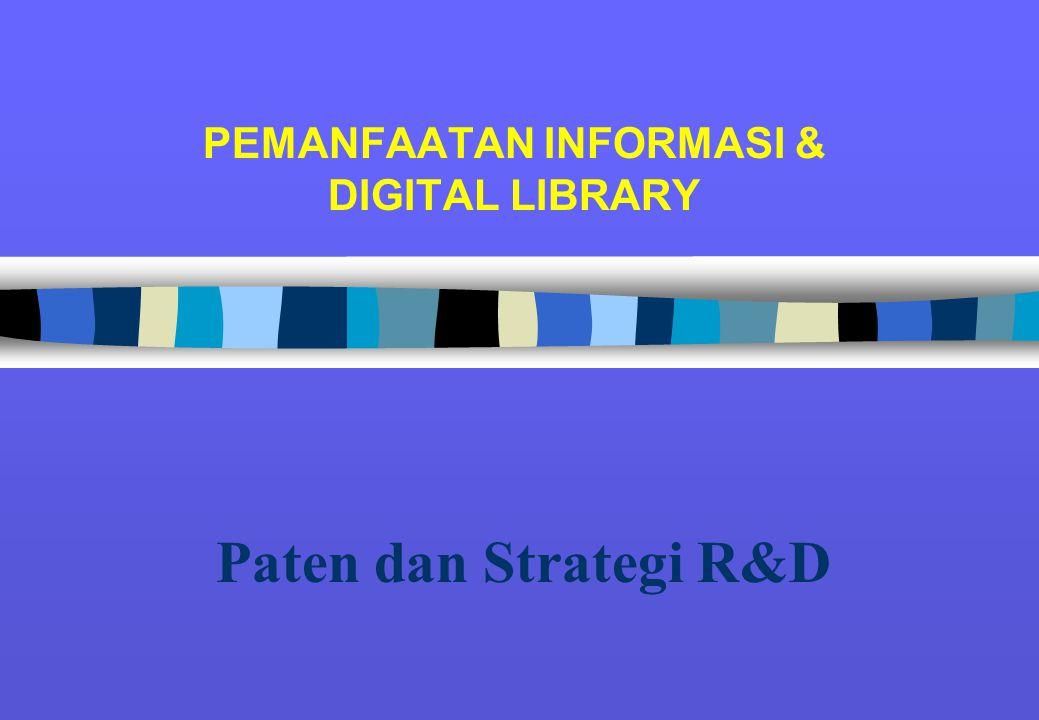 PEMANFAATAN INFORMASI & DIGITAL LIBRARY Paten dan Strategi R&D