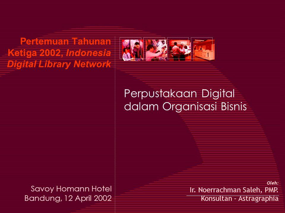 Pertemuan Tahunan Ketiga 2002, Indonesia Digital Library Network Perpustakaan Digital dalam Organisasi Bisnis Oleh: Ir.
