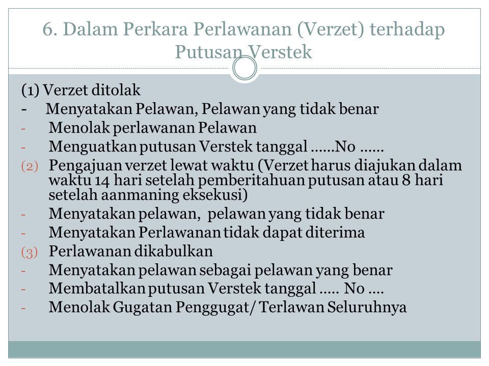 6. Dalam Perkara Perlawanan (Verzet) terhadap Putusan Verstek (1) Verzet ditolak - Menyatakan Pelawan, Pelawan yang tidak benar - Menolak perlawanan P