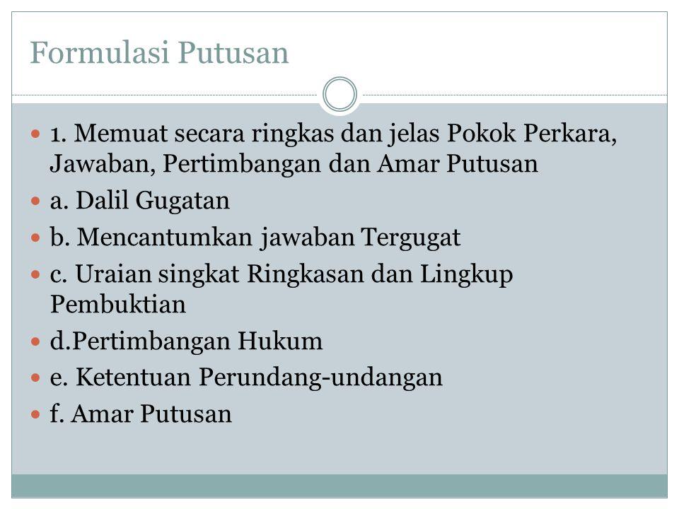 Amar Putusan Amar putusan harus jelas dan ringkas perumusannya, dengan acuan sebagai berikut: 1.