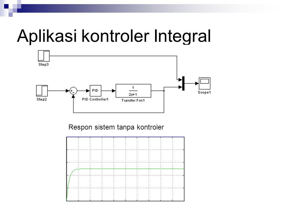 Aplikasi kontroler Integral Respon sistem tanpa kontroler
