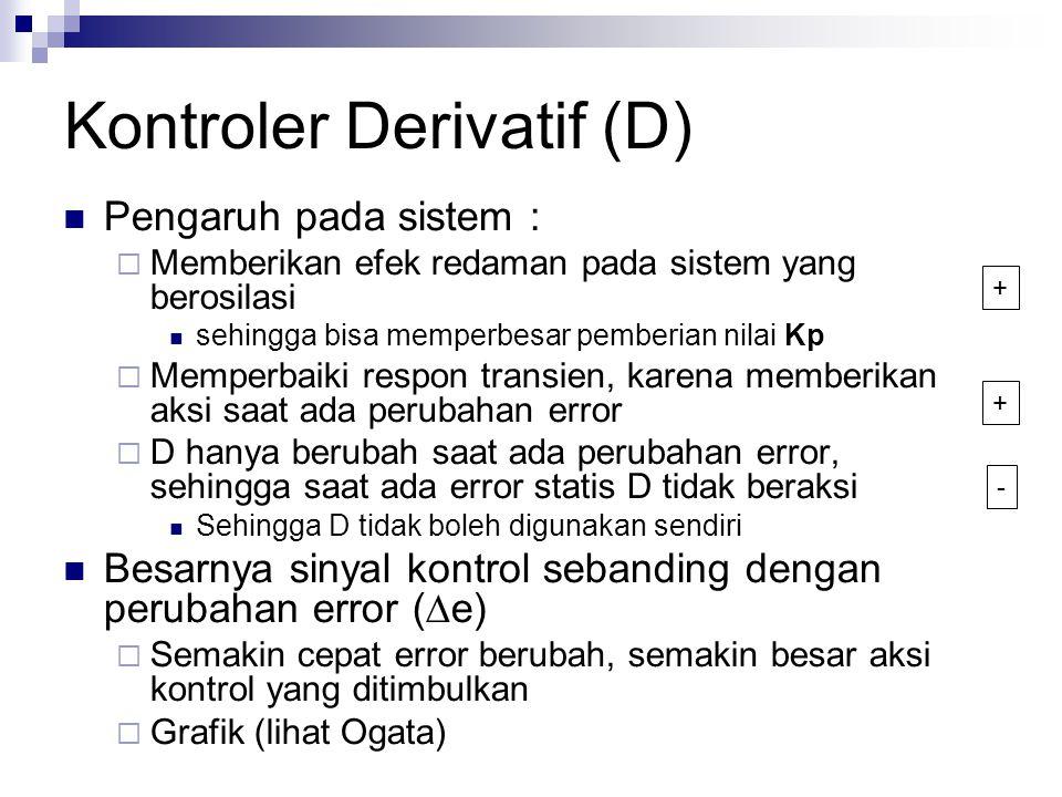 Kontroler Derivatif (D) Pengaruh pada sistem :  Memberikan efek redaman pada sistem yang berosilasi sehingga bisa memperbesar pemberian nilai Kp  Me