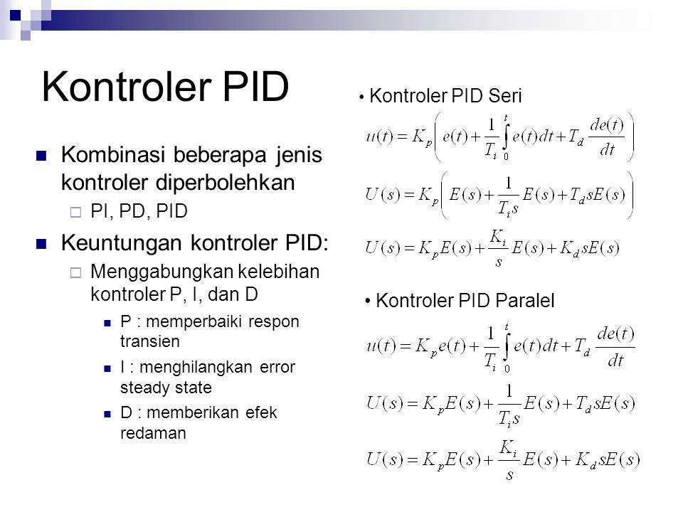 Kontroler PID Kombinasi beberapa jenis kontroler diperbolehkan  PI, PD, PID Keuntungan kontroler PID:  Menggabungkan kelebihan kontroler P, I, dan D