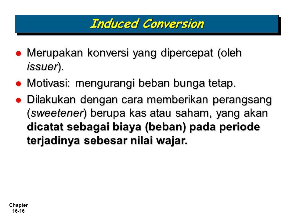 Chapter 16-16 Merupakan konversi yang dipercepat (oleh issuer). Merupakan konversi yang dipercepat (oleh issuer). Motivasi: mengurangi beban bunga tet