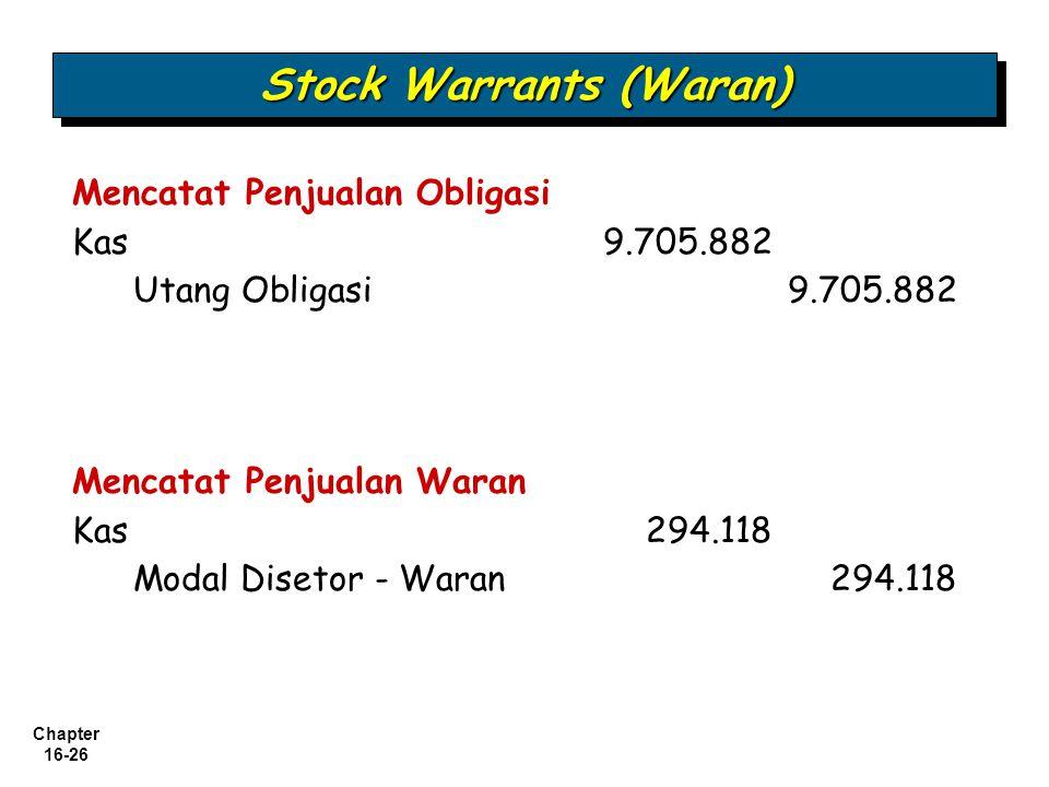 Chapter 16-26 Stock Warrants (Waran) Mencatat Penjualan Obligasi Kas 9.705.882 Utang Obligasi 9.705.882 Mencatat Penjualan Waran Kas 294.118 Modal Dis