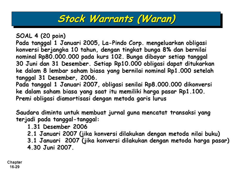 Chapter 16-29 Stock Warrants (Waran) SOAL 4 (20 poin) Pada tanggal 1 Januari 2005, La-Pindo Corp. mengeluarkan obligasi konversi berjangka 10 tahun, d