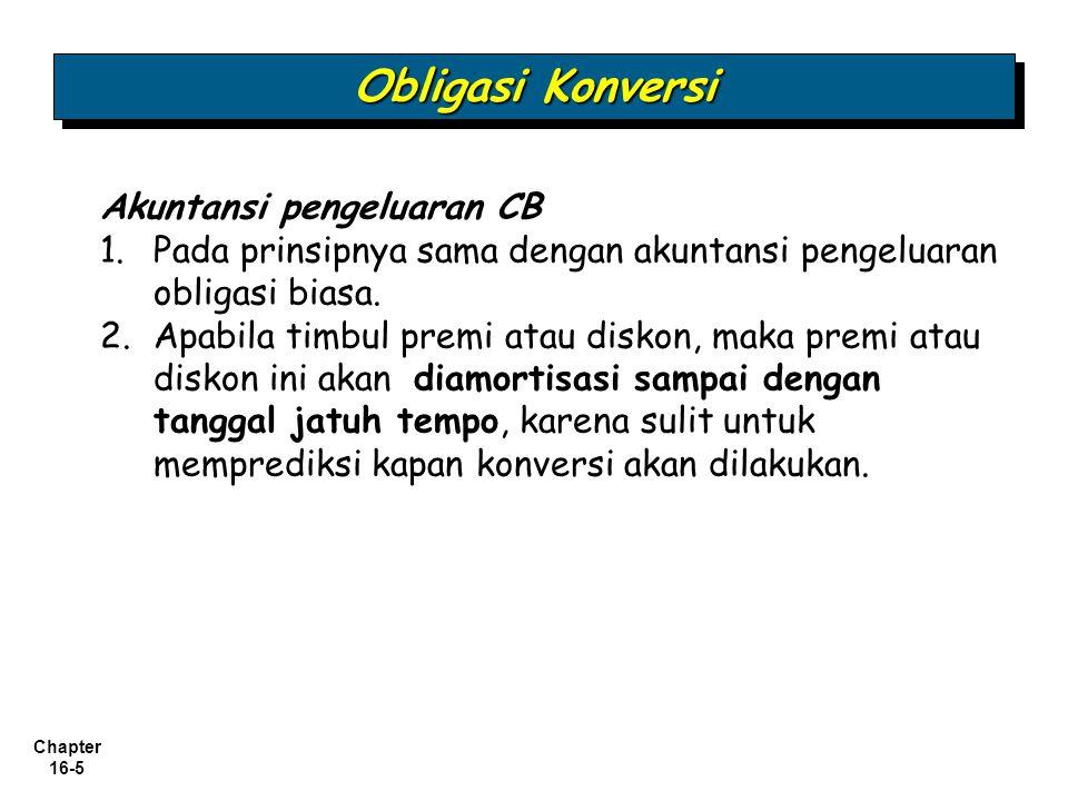 Chapter 16-5 Akuntansi pengeluaran CB 1.Pada prinsipnya sama dengan akuntansi pengeluaran obligasi biasa. 2.Apabila timbul premi atau diskon, maka pre