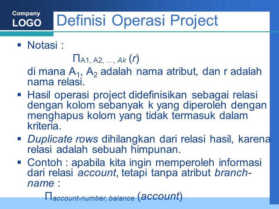 Company LOGO Definisi Operasi Project  Notasi : Π A1, A2, …, Ak (r) di mana A 1, A 2 adalah nama atribut, dan r adalah nama relasi.  Hasil operasi p
