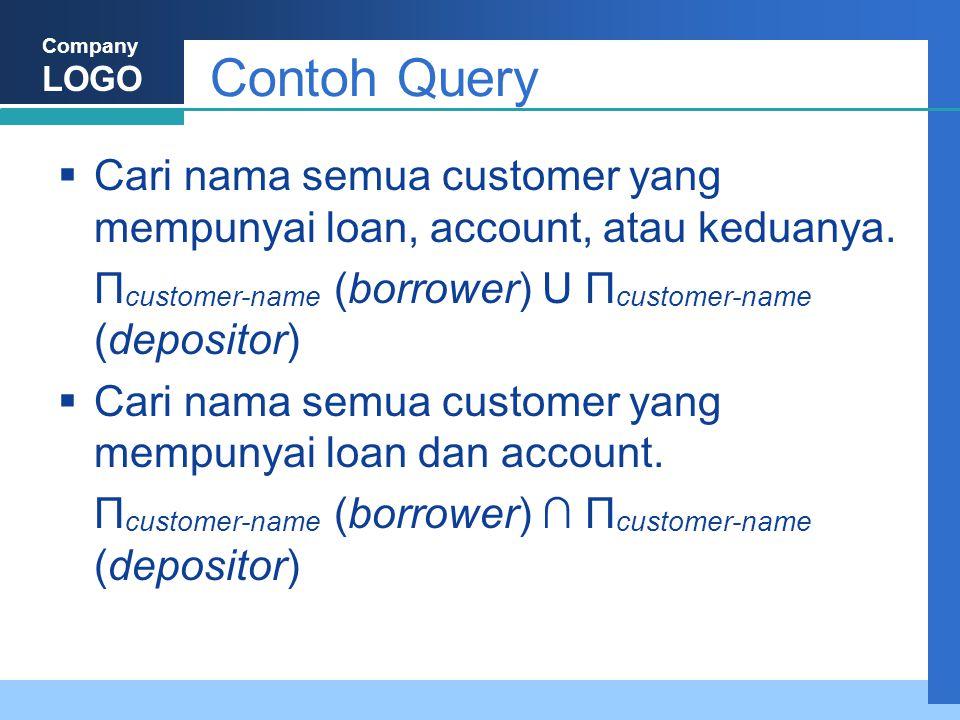 Company LOGO Contoh Query  Cari nama semua customer yang mempunyai loan, account, atau keduanya. Π customer-name (borrower) U Π customer-name (deposi