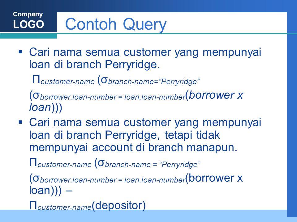 Company LOGO Contoh Query  Cari nama semua customer yang mempunyai loan di branch Perryridge.
