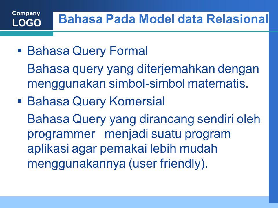 Company LOGO Bahasa Pada Model data Relasional  Bahasa Query Formal Bahasa query yang diterjemahkan dengan menggunakan simbol-simbol matematis.  Bah