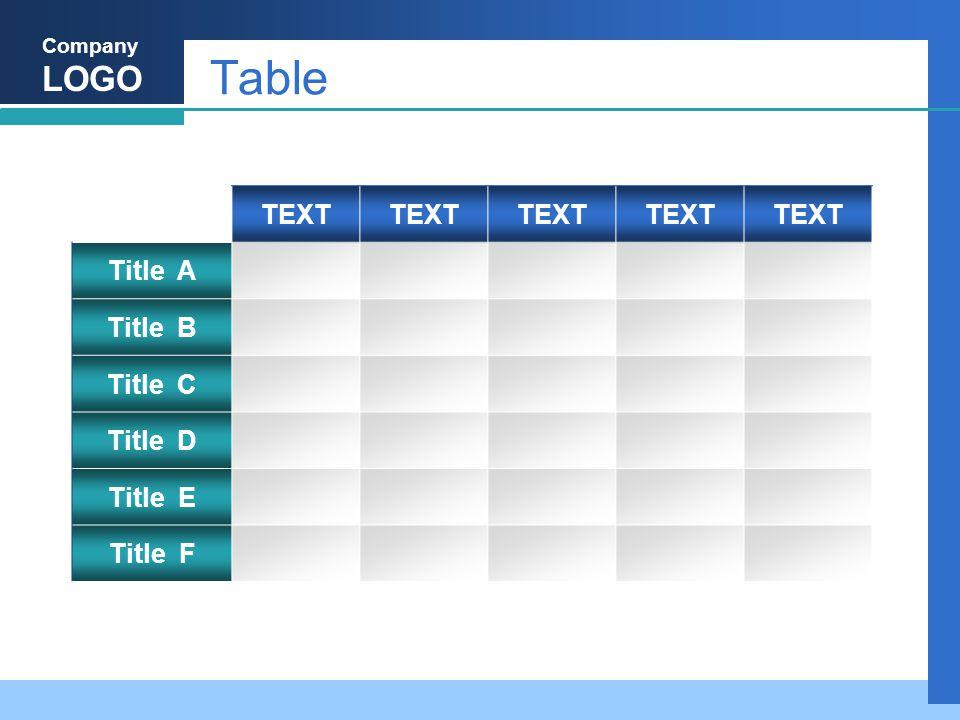 Company LOGO Table TEXT Title A Title B Title C Title D Title E Title F