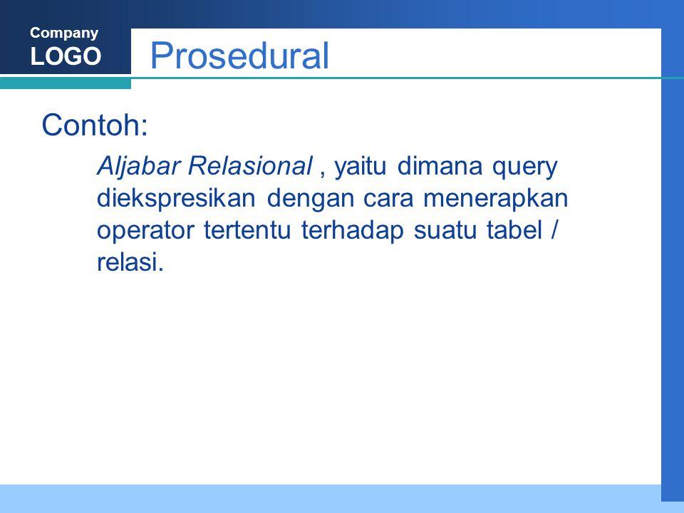Company LOGO Prosedural Contoh: Aljabar Relasional, yaitu dimana query diekspresikan dengan cara menerapkan operator tertentu terhadap suatu tabel / relasi.