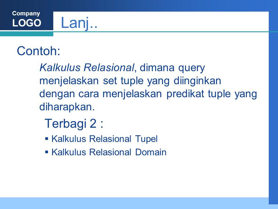 Company LOGO Lanj.. Contoh: Kalkulus Relasional, dimana query menjelaskan set tuple yang diinginkan dengan cara menjelaskan predikat tuple yang dihara