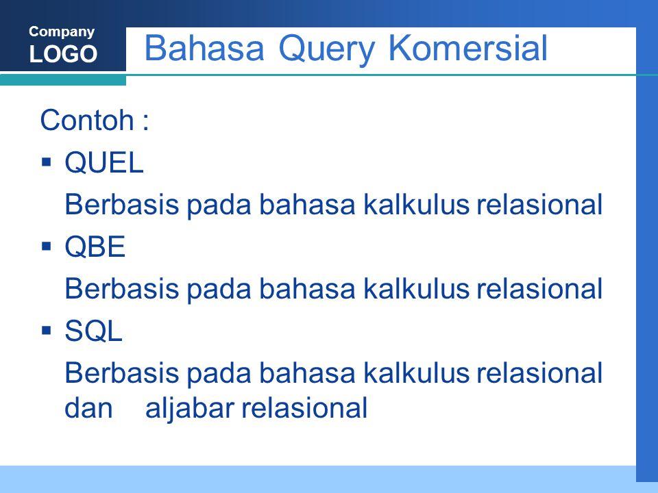 Company LOGO Bahasa Query Komersial Contoh :  QUEL Berbasis pada bahasa kalkulus relasional  QBE Berbasis pada bahasa kalkulus relasional  SQL Berbasis pada bahasa kalkulus relasional dan aljabar relasional