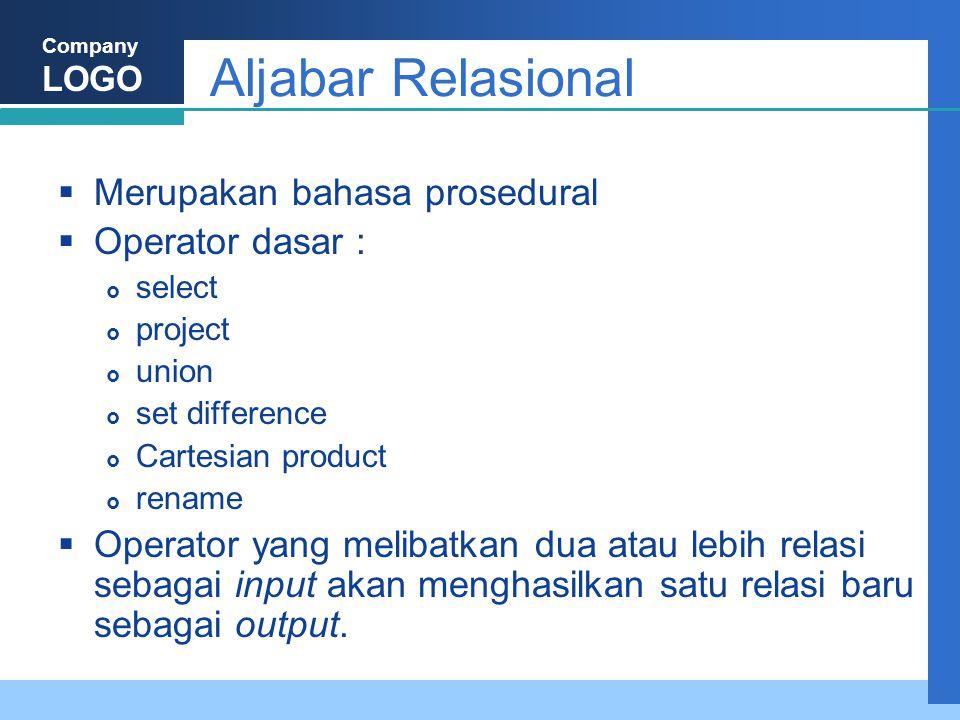 Company LOGO Aljabar Relasional  Merupakan bahasa prosedural  Operator dasar :  select  project  union  set difference  Cartesian product  ren
