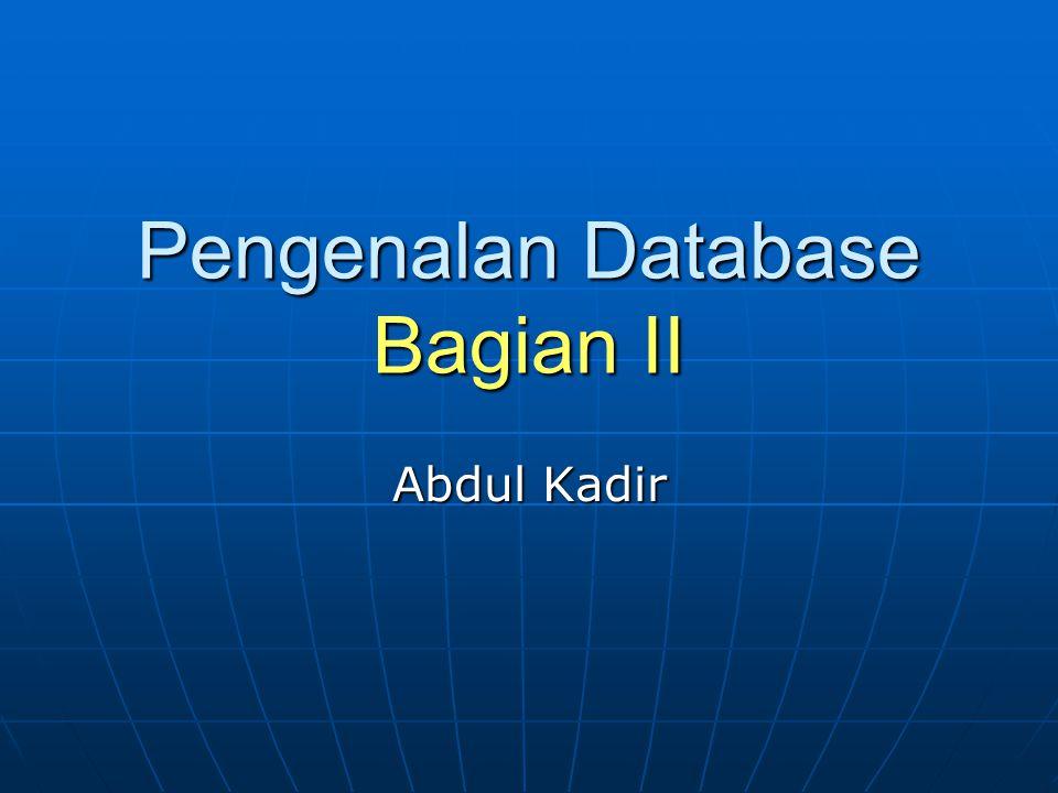 Pengenalan Database Bagian II Abdul Kadir