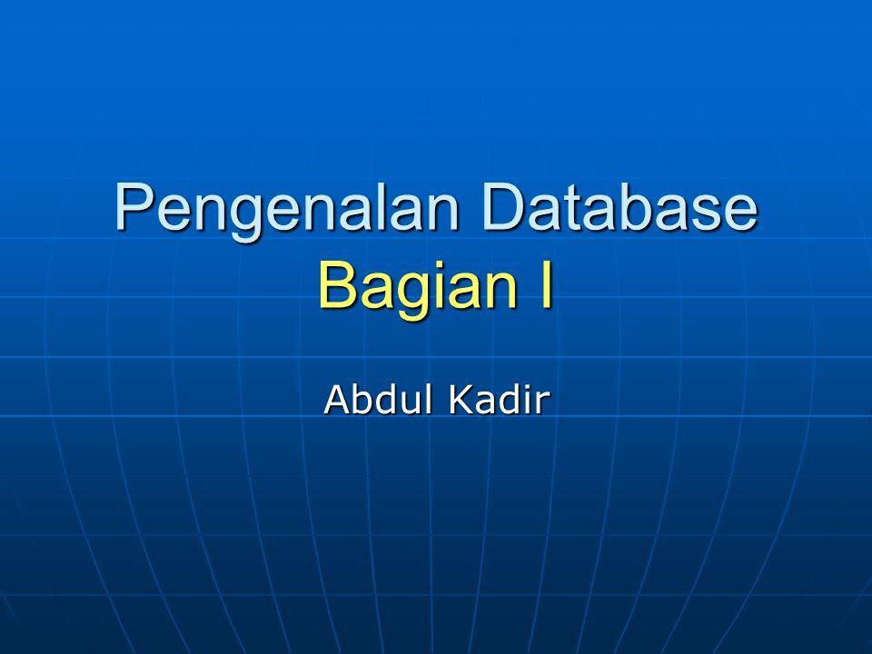Pengenalan Database Bagian I Abdul Kadir
