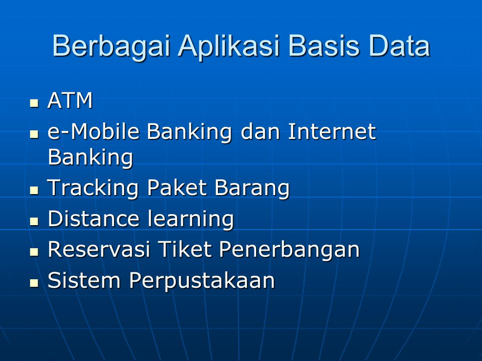 Berbagai Aplikasi Basis Data ATM ATM e-Mobile Banking dan Internet Banking e-Mobile Banking dan Internet Banking Tracking Paket Barang Tracking Paket