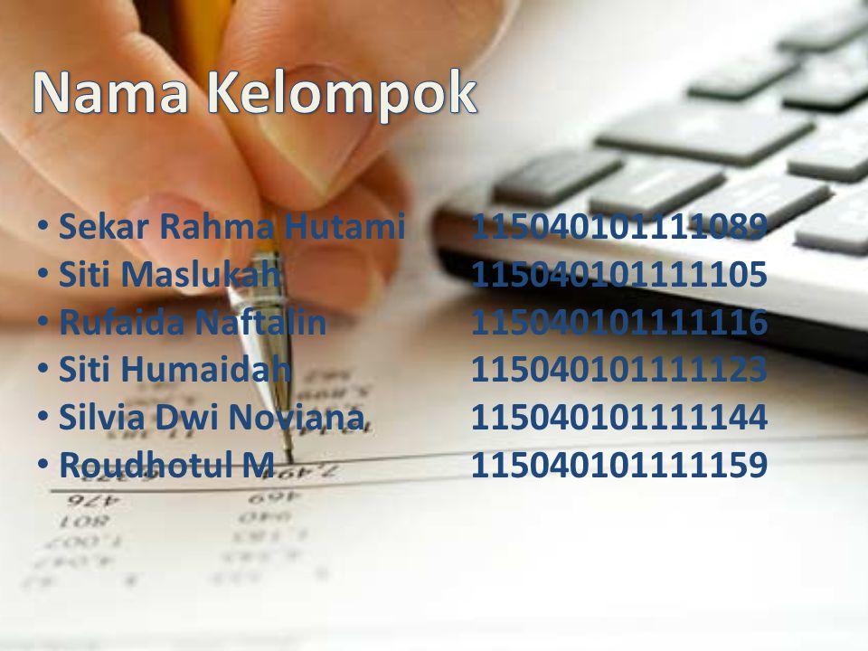 Sekar Rahma Hutami115040101111089 Siti Maslukah115040101111105 Rufaida Naftalin115040101111116 Siti Humaidah115040101111123 Silvia Dwi Noviana115040101111144 Roudhotul M115040101111159