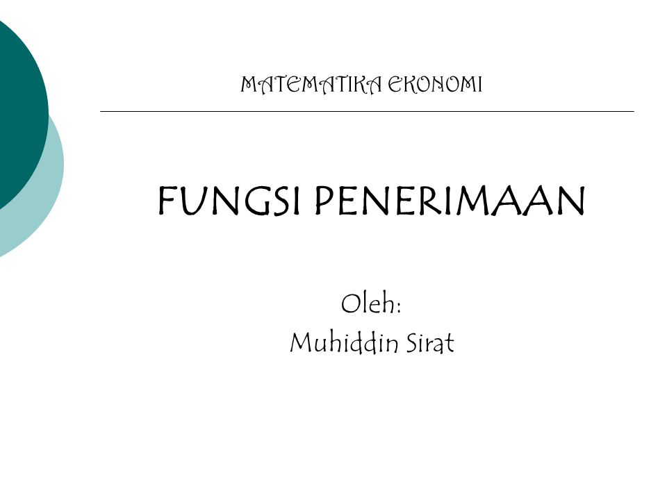 MATEMATIKA EKONOMI FUNGSI PENERIMAAN Oleh: Muhiddin Sirat
