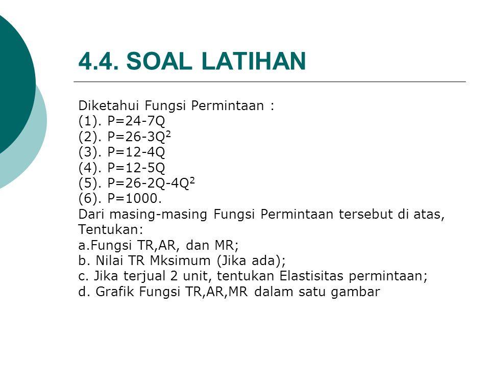 4.3. ELASTISITAS PERMINTAAN Diketahui: D….P=10-Q…..Jika : Q=4, tentukan Elastisitas Permintaan? Penyelesaian: Ed = dQ/dP. P/Q dQ/dP = 1/ (dP/dQ)…Ingat