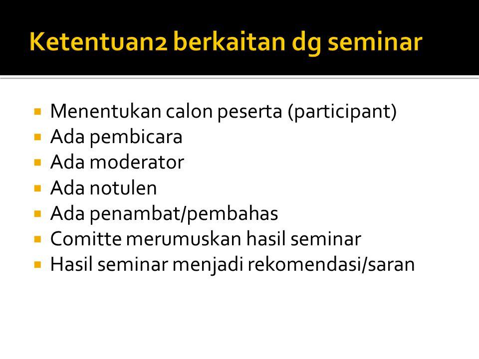  Menentukan calon peserta (participant)  Ada pembicara  Ada moderator  Ada notulen  Ada penambat/pembahas  Comitte merumuskan hasil seminar  Hasil seminar menjadi rekomendasi/saran