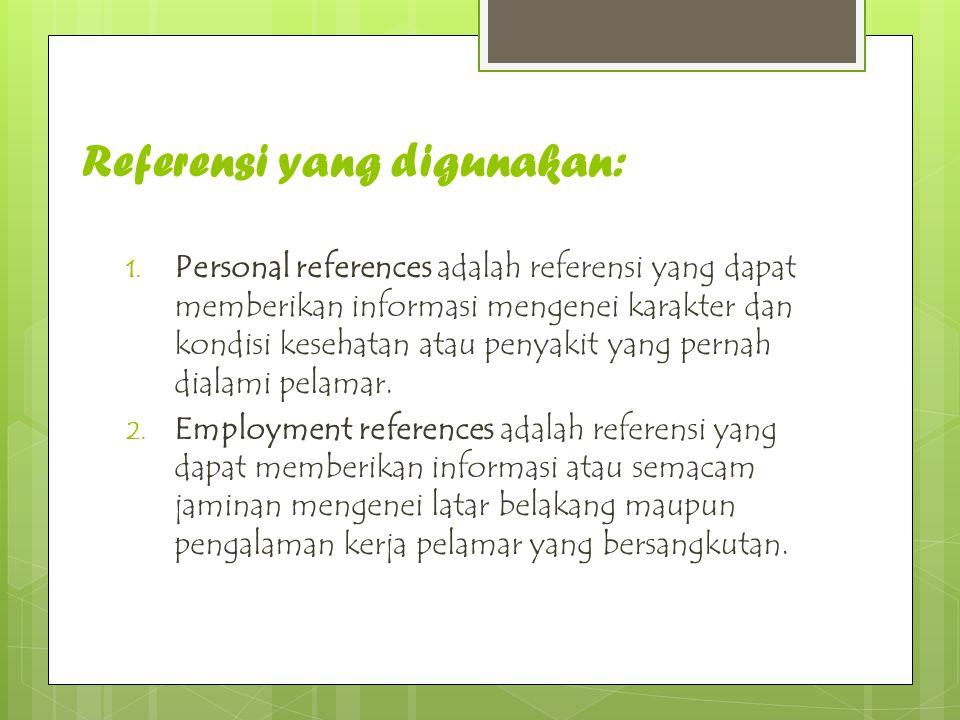 Referensi yang digunakan: 1. Personal references adalah referensi yang dapat memberikan informasi mengenei karakter dan kondisi kesehatan atau penyaki