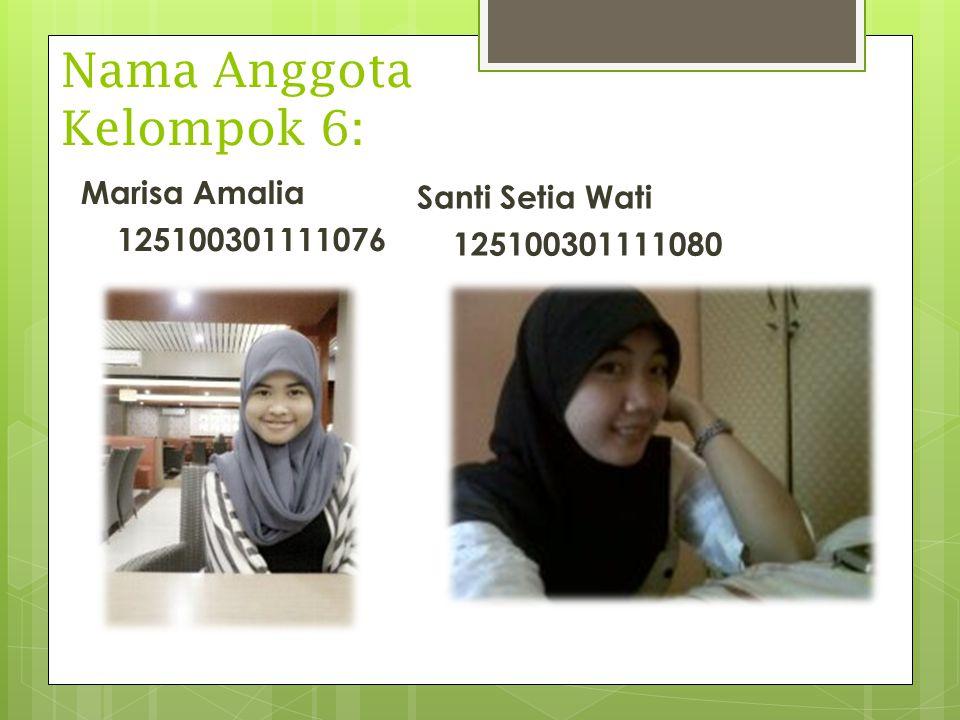 Nama Anggota Kelompok 6: Santi Setia Wati 125100301111080 Marisa Amalia 125100301111076