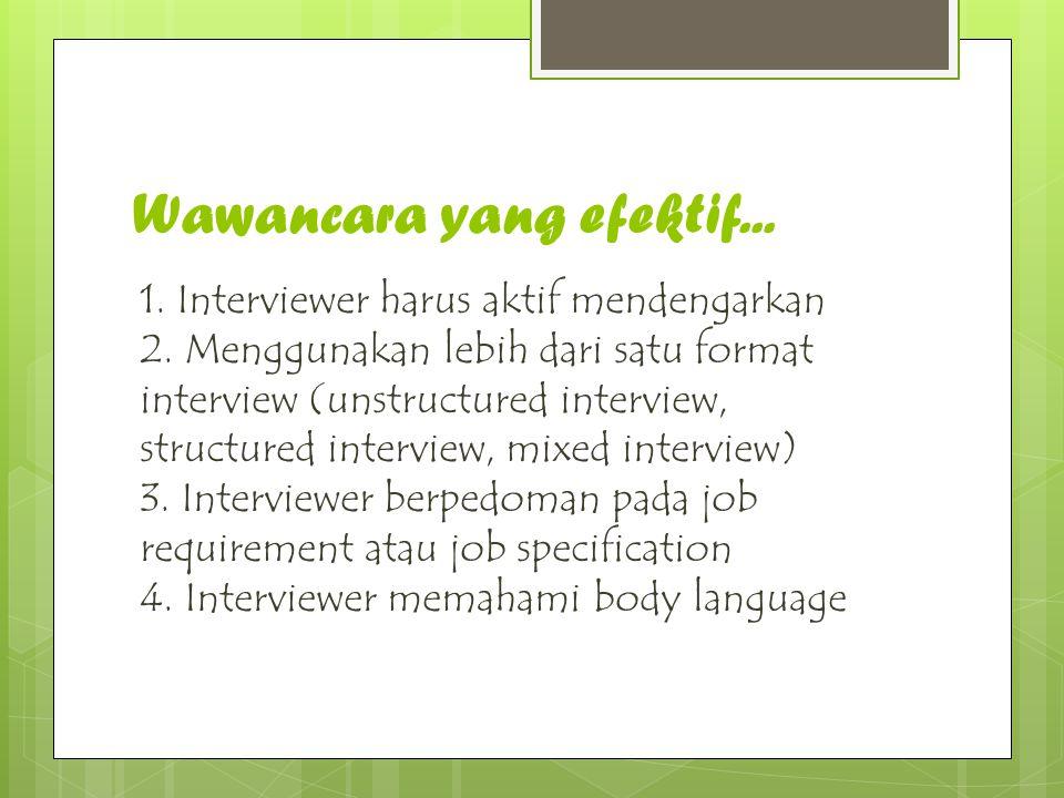 Wawancara yang efektif... 1. Interviewer harus aktif mendengarkan 2. Menggunakan lebih dari satu format interview (unstructured interview, structured