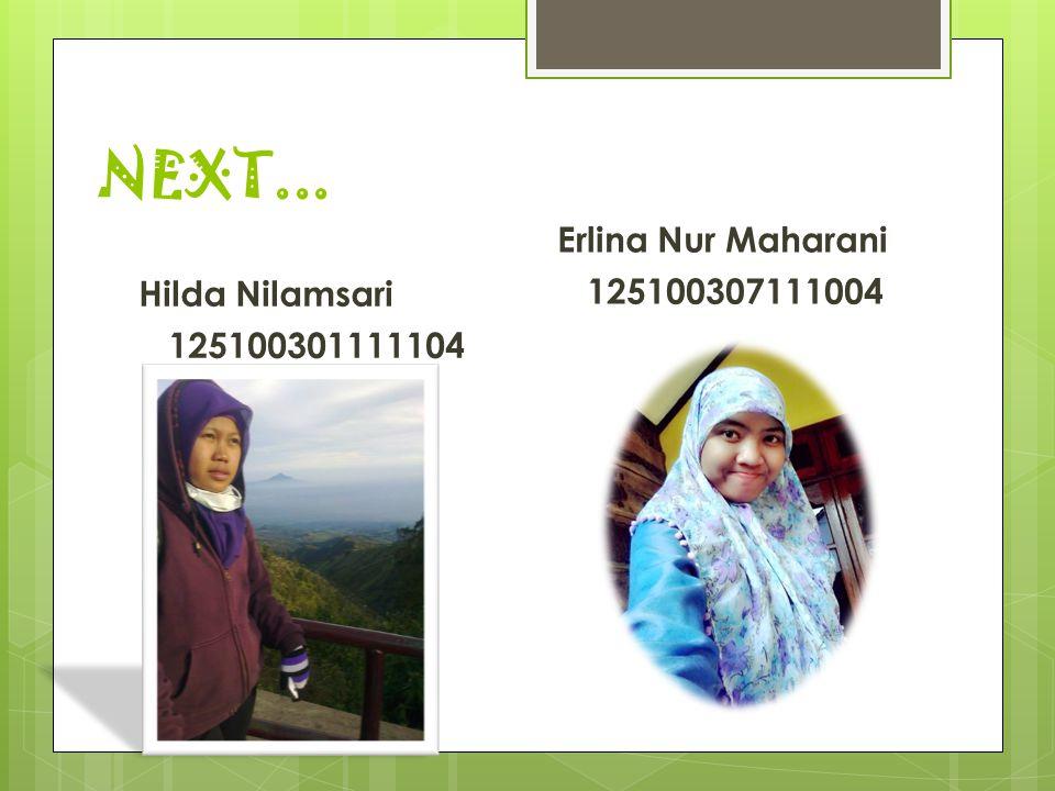 NEXT... Erlina Nur Maharani 125100307111004 Hilda Nilamsari 125100301111104