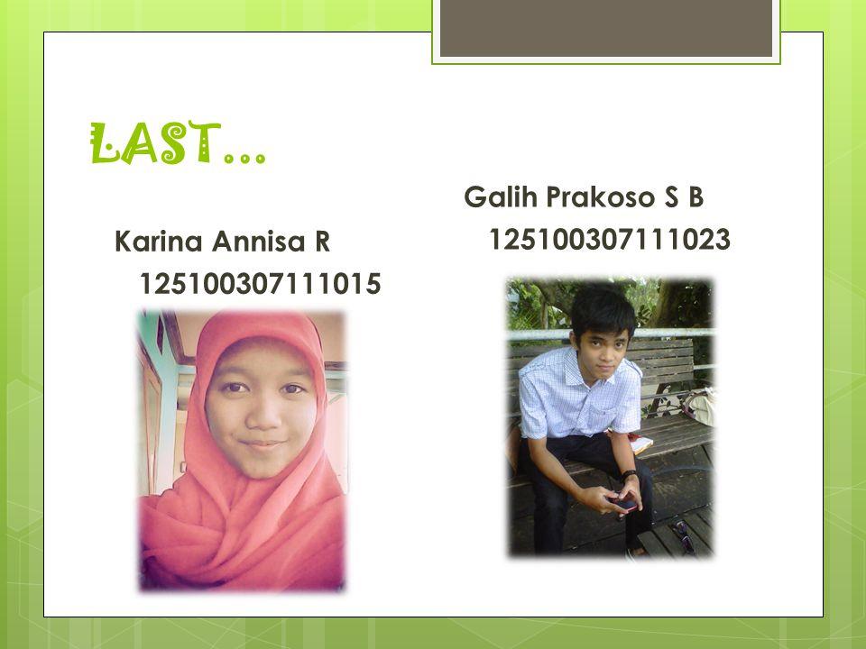 LAST... Galih Prakoso S B 125100307111023 Karina Annisa R 125100307111015