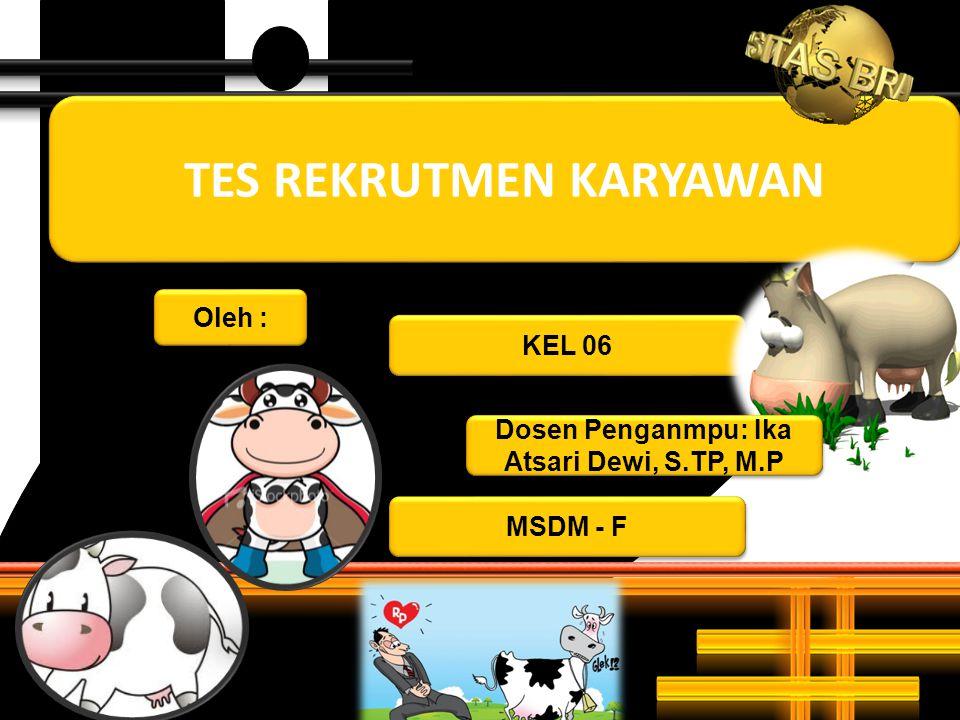 TES REKRUTMEN KARYAWAN KEL 06 Oleh : MSDM - F Dosen Penganmpu: Ika Atsari Dewi, S.TP, M.P