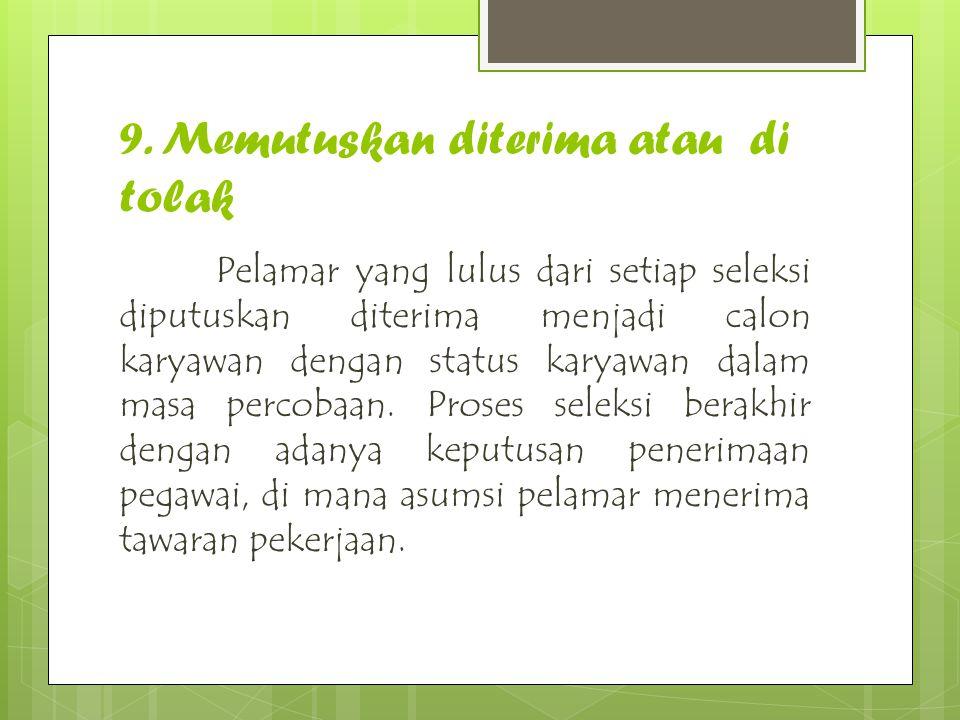 9. Memutuskan diterima atau di tolak Pelamar yang lulus dari setiap seleksi diputuskan diterima menjadi calon karyawan dengan status karyawan dalam ma