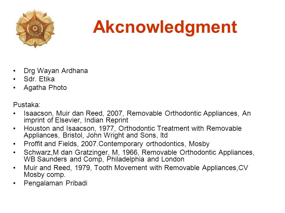 Akcnowledgment Drg Wayan Ardhana Sdr. Etika Agatha Photo Pustaka: Isaacson, Muir dan Reed, 2007, Removable Orthodontic Appliances, An imprint of Elsev