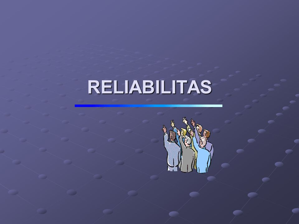 RELIABILITAS Prinsip reliabilitas menyangkut pertanyaan, sampai seberapa jauh pengukuran yang dilakukan berulang-ulang terhadap subjek atau sekelompok subjek yang sama dalam jangka waktu tertentu, memberikan hasil- hasil yang relatif tidak mengalami perubahan?