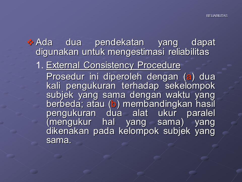 RELIABILITAS External Consistency Procedure  Metode pengukuran prosedur eksternal konsistensi ini dikenal dengan: a).