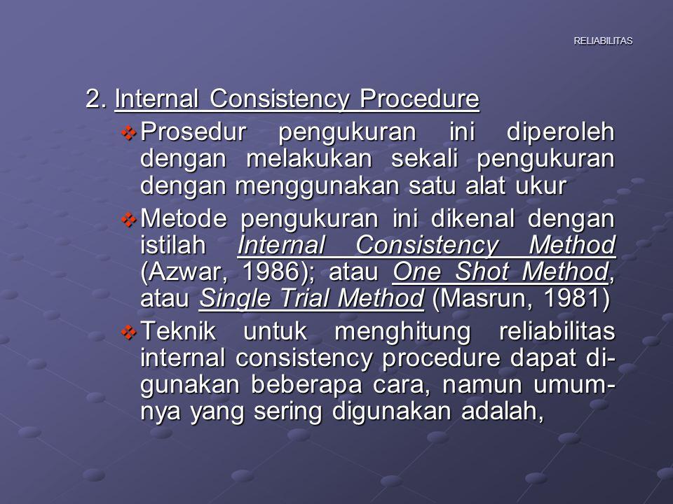 RELIABILITAS Internal Consistency Procedure Formula Alpha-Cronbach Keterangan: = Koefisien Reliabilitas Alpha k= Jumlah Butir S2X= Varians Butir Soal S2Tot= Varians Total