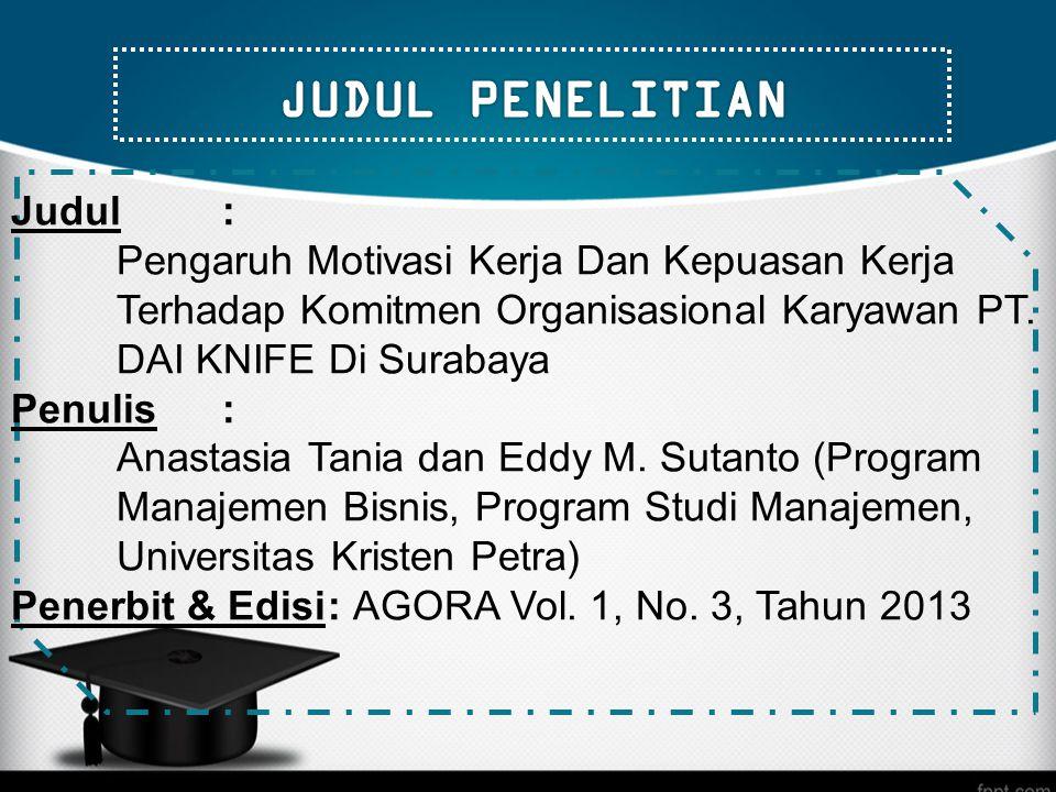 Judul: Pengaruh Motivasi Kerja Dan Kepuasan Kerja Terhadap Komitmen Organisasional Karyawan PT. DAI KNIFE Di Surabaya Penulis : Anastasia Tania dan Ed